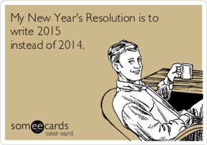 my-new-years-resolution-is-to-write-2015-instead-of-2014-bcb30
